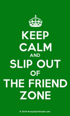 [Crown] Keep Calm And Slip Out Of The Friend Zone