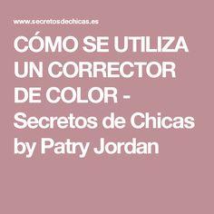 CÓMO SE UTILIZA UN CORRECTOR DE COLOR - Secretos de Chicas by Patry Jordan