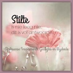 Afrikaanse Inspirerende Gedagtes & Wyshede: Stilte is nie leeg nie, dit is vol antwoorde. Birthday Qoutes, Fine Quotes, Bible Journaling For Beginners, Afrikaanse Quotes, Goeie Nag, Prayer Book, Religious Quotes, Encouragement Quotes, Wise Words