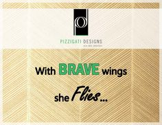 My e-spiration: Quote of the Week Wednesday... With brave wings she flies! #quote #inspiration #interiordesign #brave #wings #NYC
