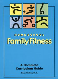 Home School Family Fitness: A Complete Curriculum Guide