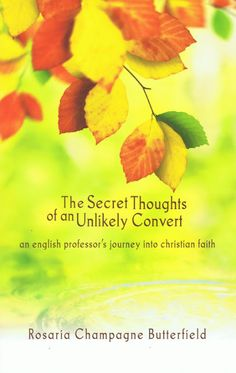 Grace for Sinners: Interview with Rosaria Butterfield, Author of Secret Thoughts of an Unlikely Convert--From Radical Lesbian to Redeemed Christian