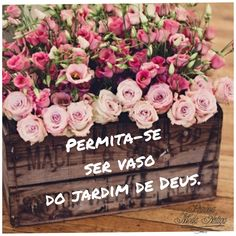 Permita-se ser vaso no jardim de Deus. Floral Wreath, Wreaths, Quotes, Home Decor, Old Fashion, Vases, Party, Bible, Princess