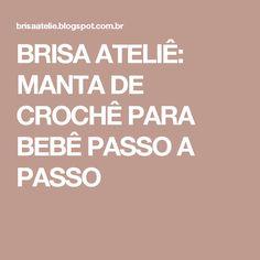 BRISA ATELIÊ: MANTA DE CROCHÊ PARA BEBÊ PASSO A PASSO