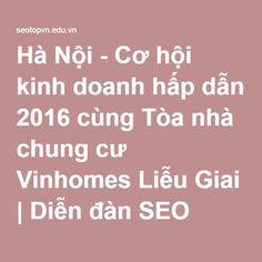 Hà Nội - Cơ hội kinh doanh hấp dẫn 2016 cùng Tòa nhà chung cư Vinhomes Liễu Giai | Diễn đàn SEO mua bán rao vặt, Đăng tin quảng cáo miễn phí