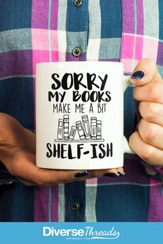 Perfect mug for anyone who has a shelf full of books :) See more book mugs here - https://diversethreads.com/products/sorry-my-books-make-me-a-bit-shelf-ish-mug