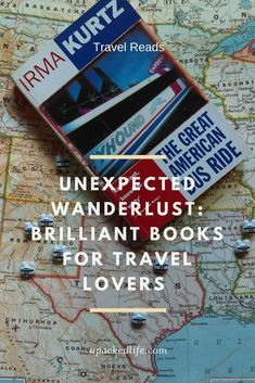 Unexpected Wanderlust - Brilliant Books for Travel Lovers.  Books to inspire your future journeys and enhance your travel.  #travelbook #travelbookworm