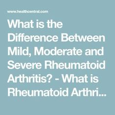What is the Difference Between Mild, Moderate and Severe Rheumatoid Arthritis? - What is Rheumatoid Arthritis? - Rheumatoid #arthritis | HealthCentral