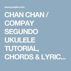 CHAN CHAN / COMPAY SEGUNDO UKULELE TUTORIAL, CHORDS & LYRICS - YouTube