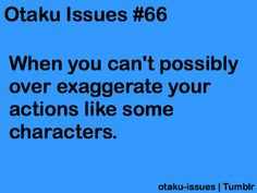 Otaku Problems, Anime/Manga   yup.. and even if I were to everyone would look at me funny....