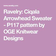 Ravelry: Ciqala Arrowhead Sweater - P117 pattern by OGE Knitwear Designs
