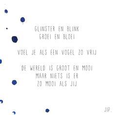 Gewoon JIP.  |Gedichten | Kaarten | Posters | Stationery | & meer © sinds feb 2014 | Glinster en blink | Geboorte | Geboortekaartje | Felicitatie | Babyshower | Idea |  Baby design |  © Een tekstje van JIP. gebruiken? Dat kan! Stuur een mailtje naar info@gewoonjip.nl The Words, Cool Words, Baby Quotes, Quotes For Kids, Words Quotes, Me Quotes, Sayings, Dutch Words, Dutch Quotes