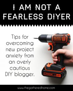 I Am Not A Fearless DIYer - tips for overcoming new project anxiety.