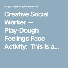 Creative Social Worker — Play-Dough Feelings Face Activity:  This is a...