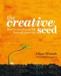 The Creative Seed, How to enrich your life through creativity