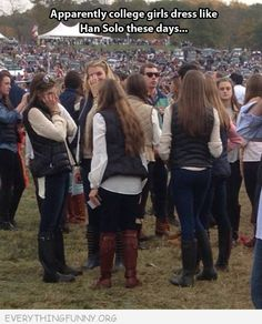 Apparently college girls dress like Han Solo these days.