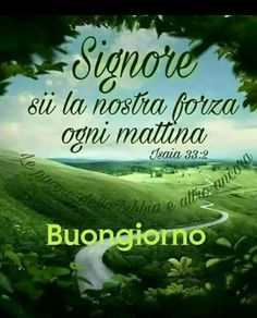 Signore, sii la nostra forza ogni mattina! Bon Week End Image, Italian Greetings, Italian Memes, Messages, Peace And Love, Good Morning, Life Quotes, Spirituality, Inspirational Quotes