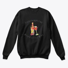 Everything's Fine With Wine.    Our custom graphic sweatshirts are  ultra soft and comfortable and you will feel great wearing them. They feel soft  and light weight and have just the perfect amount of stretch. Our funny sweatshirts  and other apparel are packed with funny sayings, funny quotes and hilarious  insults that make for ideal gift ideas. Choose your unique color and style now. #funnyshirts #funnyquotes  #funnysayings #giftideas #funny #sweatshirts Funny Slogans, Funny Phrases, Funny Sayings, Funny Outfits, Funny Sweatshirts, Unique Colors, Funny Gifts, Hilarious, Graphic Sweatshirt