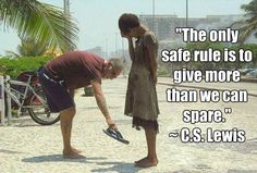 """""""The only safe rule is to give more than we can spare."""" ~ C.S. Lewis   I love this and I absolutely love the photo."""