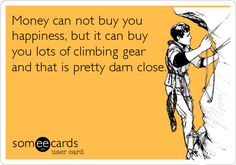 Free, Sports Ecard: Money can not buy you happiness, but it can buy you lots of climbing gear and that is pretty darn close.