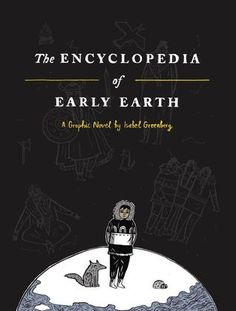 In this series of illustrated and linked tales, Isabel Greenberg chronicles the explorations of a young man as he paddles from his home in the North Pole to the South Pole. There, he meets his true love, but their romance is ill-fated. Early Earth's unusual and finicky polarity means the lovers can never touch.