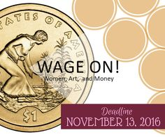 WAGE ON! WOMEN, ART & MONEY - DEADLINE NOVEMBER 13, 2016 - The Women's Caucus for Art seeks work that explores current economic climate and it's impact on women's lives and female identity both in and out of the art world for exhibition during national WCA & College Art Conferences. http://www.theartlist.com/art-calls/wage-on-women-art-money