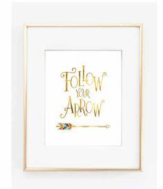 Follow your Arrow, Print Gold Foil Art, Gold Arrow Art, Motivational Print, Typographical Print, Inspirational Quote, Arrow Art Print by TheDigitalStudio on Etsy https://www.etsy.com/listing/217768119/follow-your-arrow-print-gold-foil-art