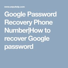 Google Password Recovery Phone Number|How to recover Google password