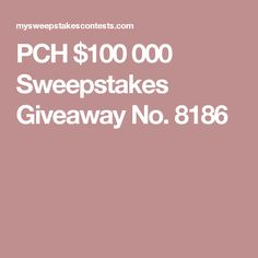 PCH $100 000 Sweepstakes Giveaway No. 8186