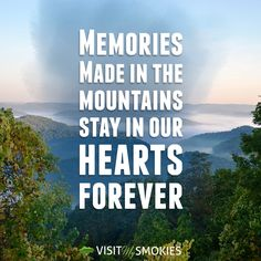 Memories made in the mountains stay in our hearts forever.