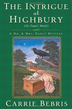 The Intrigue at Highbury (2010) Or, Emma's Match (The fifth book in the Mr and Mrs Darcy series) A novel by Carrie A Bebris
