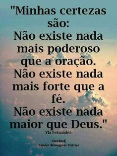 """""""What I am sure about is: There isn't anything more powerful than prayer. There isn't anything stronger than faith. There isn't anything greater than God"""" The Words, Portuguese Quotes, Little Bit, Jesus Freak, Sentences, Texts, Prayers, Inspirational Quotes, Wisdom"""