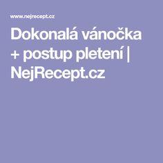 Dokonalá vánočka + postup pletení | NejRecept.cz Food And Drink, Sweet, Candy