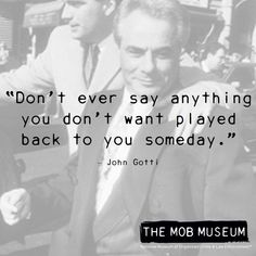 """John Gotti: """"Don't ever say anything you don't want played back to you someday."""""""