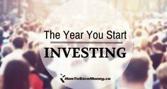 The Year You Start Investing