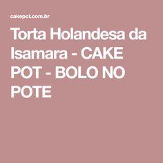 Torta Holandesa da Isamara - CAKE POT - BOLO NO POTE