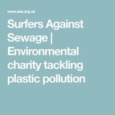 Surfers Against Sewage | Environmental charity tackling plastic pollution