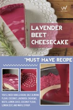 Learn how to make Lavender Beet Cheesecake with Laura Miller. You'll need vanilla bean, salt, almond flour, coconut, lavender, cashews, beets, lemon juice, coconut flour, lemon zest, and maple syrup. This is a great dessert to impress people because of the colors are so bright!  There are 3 parts to making this crust, with two layers on the inside. Beet pulp is the main ingredient of the crust.