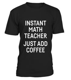 "# Instant math teacher just add coffee shirts .  Special Offer, not available in shops      Comes in a variety of styles and colours      Buy yours now before it is too late!      Secured payment via Visa / Mastercard / Amex / PayPal      How to place an order            Choose the model from the drop-down menu      Click on ""Buy it now""      Choose the size and the quantity      Add your delivery address and bank details      And that's it!      Tags: Perfect Gift Idea for Men / Women…"