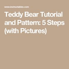 Teddy Bear Tutorial and Pattern: 5 Steps (with Pictures)