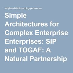 simple architectures for complex enterprises sip and togaf a natural partnership