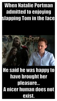 Like who's says that!?!? Apparently Tom Hiddleston! <=== well he does tell them that they can do anything they want to him.