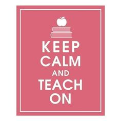 Hey, I found this really awesome Etsy listing at https://www.etsy.com/listing/59498067/keep-calm-and-teach-on-8x10-print
