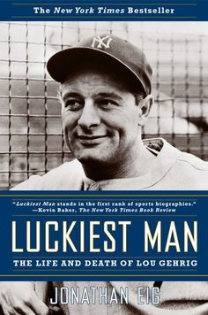 """Read """"Luckiest Man The Life and Death of Lou Gehrig"""" by Jonathan Eig available from Rakuten Kobo. The definitive account of the life and tragic death of baseball legend Lou Gehrig. Lou Gehrig was a baseball legend—the ."""