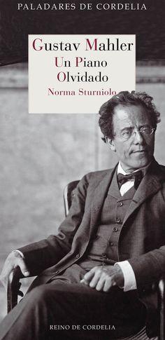 """STURNIOLO, Norma. """"Gustav Mahler (Un piano olvidado)"""". Edita Reino de Cordelia (Col. Paladares), Madrid, 2016 http://www.reinodecordelia.es/libro.php?id=191"""