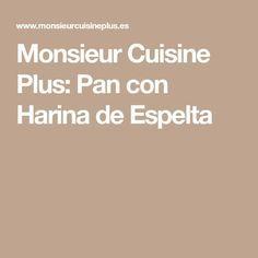 Monsieur Cuisine Plus: Pan con Harina de Espelta