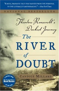 NEW IN LIBRARY 3/5/13 The River of Doubt - the strength of Teddy Roosevelt's character and his determination never to quit no matter how difficult the circumstances are such an inspiration to me.  Great book...