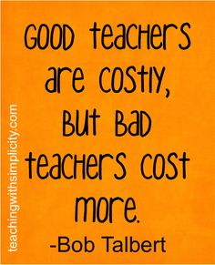 Good teachers are costly, but bad teachers cost more.