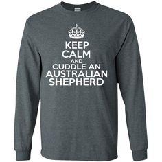 Keep Calm And Cuddle An Australian Shepherd Long Sleeve Tees