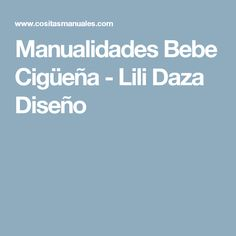 Manualidades Bebe Cigüeña  - Lili Daza Diseño